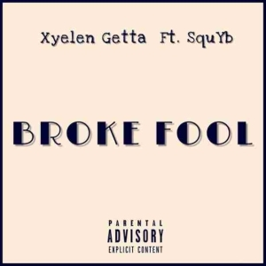 Xyelen Getta - Broke Fool ft. SquYb